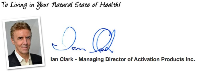 To Living in Your Natural State of Health! Ian Clark - Managing Director of Activation Products